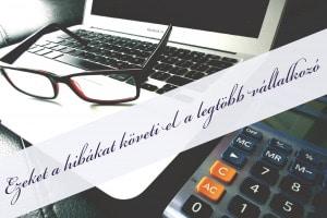 6 hiba, amit a vállalkozók gyakran elkövetnek - Sarkikönyvelő